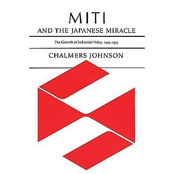 Miti and the Japanese Miracle - The Growth of Industrial Policy - 1925