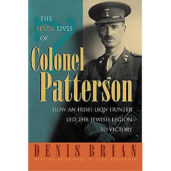 The Seven Lives of Colonel Patterson - How an Irish Lion Hunter Led th