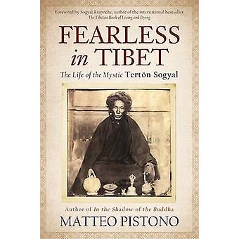 Fearless in Tibet - The Life of Mystic Terton Sogyal by Matteo Pistono