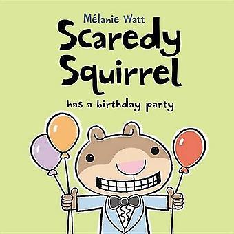 Scaredy Squirrel Has a Birthday Party by Melanie Watt - Melanie Watt