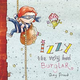 Izzy the Very Bad Burglar by Amy Proud - 9781634501743 Book