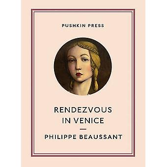 Rendezvous in Venice by Philippe Beaussant - Paul Buck - Catherine Pe