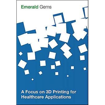A Focus on 3D Printing for Healthcare Applications by Emerald Group P