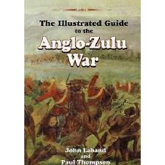 The Illustrated Guide to the Anglo-Zulu War by John Laband - Paul Tho