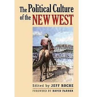 The Political Culture of the New West by Jeff Roche - David Farber -