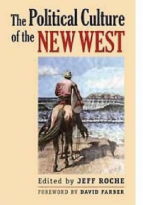 The Political Culture of the nouveau West by Jeff Roche - David Couleurr -