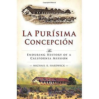 La Purisima Concepcion:: Bestående historien av en California uppdrag (kort historik)
