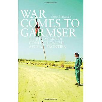 War Comes to Garmser: Thirty Years of Conflict in the Afghan Frontier