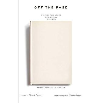 Off the Page: Writers Talk About Beginnings, Endings, And Everything In Between
