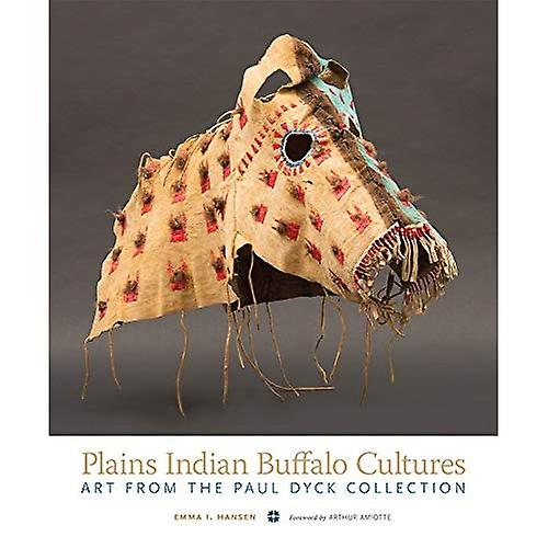 Plains Indian Buffalo Cultures  Art from the Paul Dyck Collection