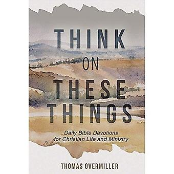 Think on These Things: Daily Bible Devotions for Christian Life and Ministry