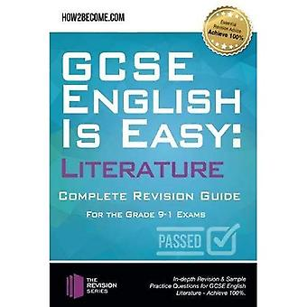 GCSE English is Easy: Literature - Complete revision guide for the grade 9-1 system: In-depth Revision & Sample Practice Questions for GCSE English Literature - Achieve 100%. (Revision Series)