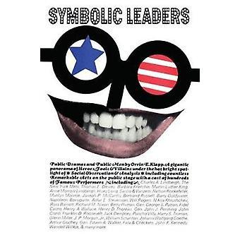 Symbolic Leaders Public Dramas and Public Men by Klapp & Orrin E.