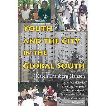 Youth and the City in the Global South by Hansen & Karen Tranberg