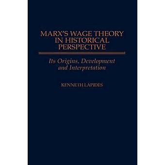 Marxs Wage Theory in Historical Perspective Its Origins Development and Interpretation by Lapides & Kenneth