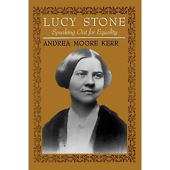 Lucy Stone Speaking Out for Equality by Kerr & Andrea Moore