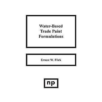 WaterBased Trade Paint Formulations by Flick & Ernest W.