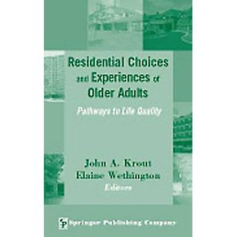 Residential Choices and Experiences of Older Adults Pathways to Life Quality by Krout & John A.