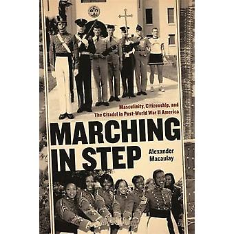 Marching in Step Masculinity Citizenship and The Citadel in PostWorld War II America by Macaulay & Alexander