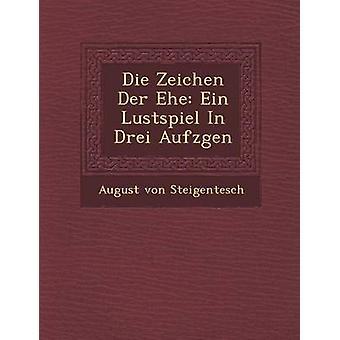 Die Zeichen Der Ehe Ein Lustspiel i Drei Aufzgen av Steigentesch & August von