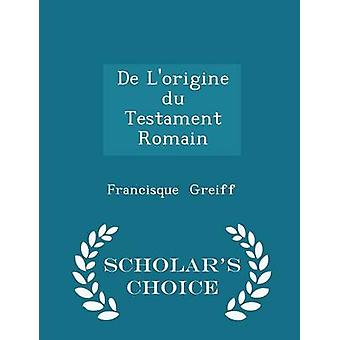 De Lorigine du Testament Romain  Scholars Choice Edition by Greiff & Francisque