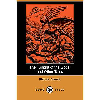 The Twilight of the Gods and Other Tales Dodo Press by Garnett & Richard