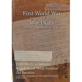 2 DIVISION 19 Infantry Brigade Royal Welsh Fusiliers 2nd Battalion  4 August 1914  30 November 1915 First World War War Diary WO9513653 by WO9513653