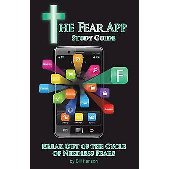 The Fear App Study Guide Break Out Of the Cycle of Needless Fears by Hanson & Bill