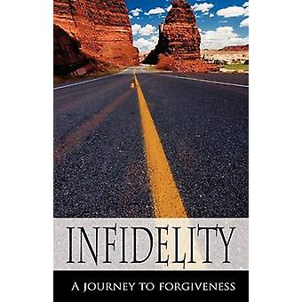 Infidelity A Journey to Forgiveness by Easton & Danielle