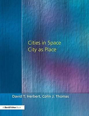 Cities in Space City as Place by Thomas & Colin J.