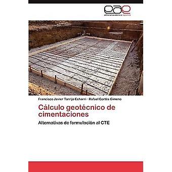 Cálculo Geotecnico de Cimentaciones door Torrijo Echarri & Francisco Javier
