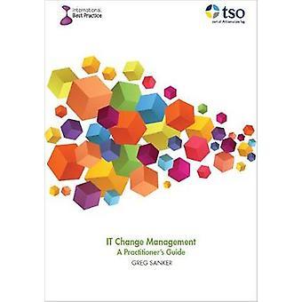 IT change management - a practitioner's guide by Greg Sanker - 9780117