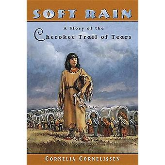 Soft Rain - The Story of the Cherokee Trail of Tears by Cornelia Corne