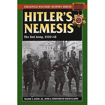 Hitler's Nemesis - The Red Army - 1930-45 by Walter S. Dunn - David Gl