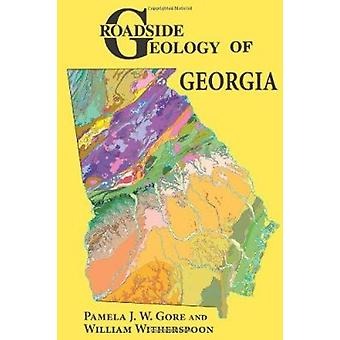 Roadside Geology of Georgia by Pamela J W Gore - William Witherspoon