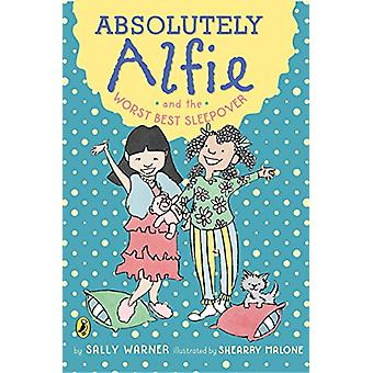 Absolutely Alfie and the Worst Best Sleepover by Sally Warner - 97811