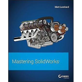 Mastering SolidWorks by Mastering SolidWorks - 9781119300571 Book