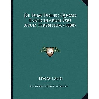 de Dum Donec Quoad Particularum Usu Apud Terentium (1888) by Esaias L