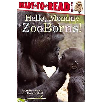 Hello - Mommy ZooBorns! by Andrew Bleiman - Chris Eastland - 97814424