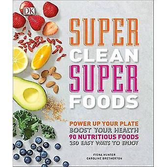 Super Clean Super Foods by Caroline Bretherton - Fiona Hunter - 97814
