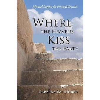 Where the Heavens Kiss the Earth - Mystical Insights for Personal Grow