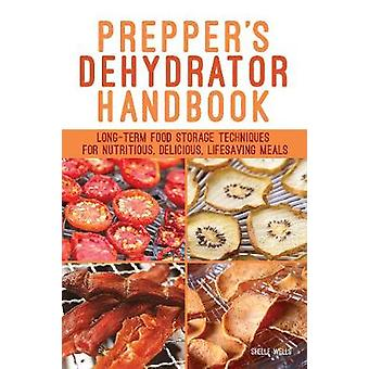 Prepper's Dehydrator Handbook - Long-term Food Storage Techniques for