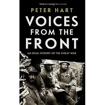 Voices from the Front - An Oral History of the Great War by Peter Hart