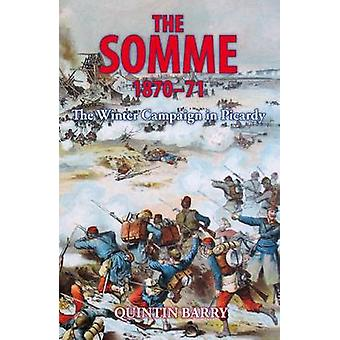 The Somme 1870-71 - The Winter Campaign in Picardy by Quintin Barry -