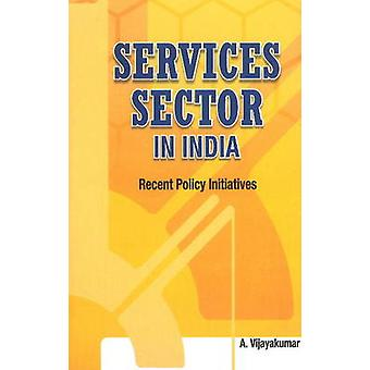 Services Sector in India - Recent Policy Initiatives by A. Vijayakumar