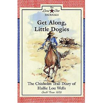 Get Along, Little Dogies: The Chisholm Trail Diary of Hallie Lou Wells, South� Texas, 1878 (Lone Star Journals)