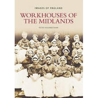 Workhouses of the Midlands by Peter Higginbotham - 9780752444888 Book
