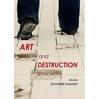 Art and Destruction by Jennifer Walden