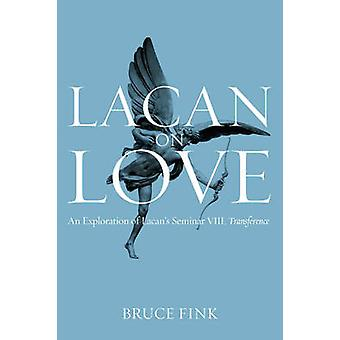 Lacan on Love  an Exploration of Lacans Seminar Viii Transference by Bruce Fink