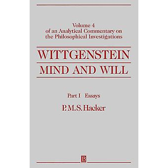 Wittgenstein: Mind and Will: Volume 4 of an Analytical Commentary on the Philosophical Investigations Part I: Essays: Of an Analytical Commentary on the Philosophical Investigations (Paperback) by Hacker P. M. S.